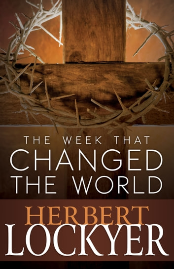 The Week That Changed the World ebook by Herbert Lockyer