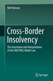 Cross-Border Insolvency - The Enactment and Interpretation of the UNCITRAL Model Law ebook by Neil Francis Hannan