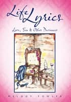 Life Lyrics - Love, Sex & Other Deviances ebook by Melody Fowler
