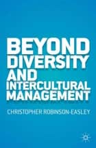 Beyond Diversity and Intercultural Management ebook by C. Robinson-Easley