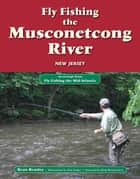 Fly Fishing the Musconetcong River, New Jersey - An Excerpt from Fly Fishing the Mid-Atlantic ebook by Beau Beasley, Alan Folger