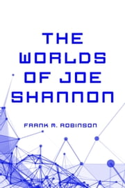 The Worlds of Joe Shannon ebook by Frank M. Robinson