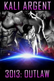 3013: Outlaw - 3013: The Series, #14 ebook by Kali Argent