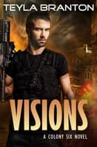 Visions - A Post-Apocalyptic Dystopian Sci-Fi Novel ebook by Teyla Branton