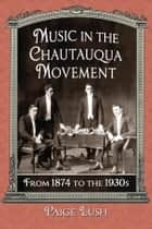 Music in the Chautauqua Movement ebook by Paige Lush