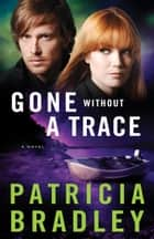 Gone without a Trace (Logan Point Book #3) - A Novel ebook by Patricia Bradley