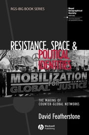 Resistance, Space and Political Identities - The Making of Counter-Global Networks ebook by David Featherstone