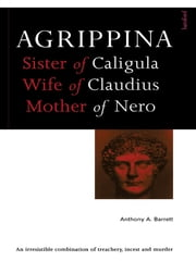 Agrippina - Mother of Nero ebook by Anthony A. Barrett