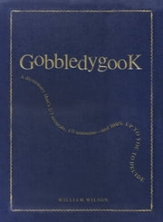 Gobbledygook: A Dictionary That's 2/3 Accurate, 1/3 Nonsense - And 100% Up to You to Decide ebook by Wilson, William