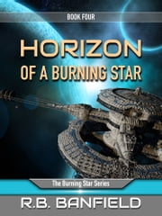 Horizon of a Burning Star: Book Four: The Burning Star Series ebook by RB Banfield