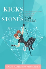 Kicks & Stones - Kate Albertson Mystery #1 ebook by Karl Fields