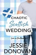Chaotic Scottish Wedding ebook by Jessie Donovan
