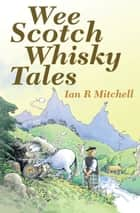 Wee Scotch Whisky Tales ebook by Ian R Mitchell