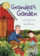 Grandpa's Garden - Independent Reading Gold 9 ebook by Damian Harvey, Beatriz Castro