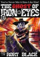 Iron Eyes 8: The Ghost of Iron Eyes ebook by Rory Black