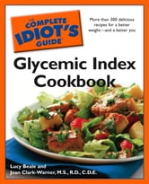 The Complete Idiot's Guide Glycemic Index Cookbook ebook by Lucy Beale,Joan Clark-Warner MS, RD, CDE
