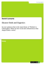 Eleanor Dark and Eugenics - In your opinion what is the main theme of 'Prelude to Christopher'? What are the social and cultural forces that shaped Dark's vision? ebook by Daniel Lennartz