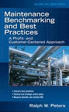 Maintenance Benchmarking and Best Practices ebook by Ralph Peters