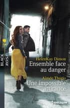 Ensemble face au danger - Une impossible attirance ebook by HelenKay Dimon,Aimée Thurlo