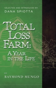 Total Loss Farm: A Year in the Life ebook by Raymond Mungo,Dana  Spiotta