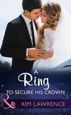 A Ring To Secure His Crown (Mills & Boon Modern) ebook by Kim Lawrence