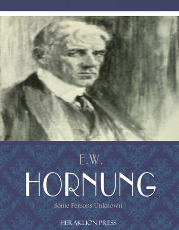Some Persons Unknown ebook by E.W. Hornung