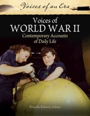 Voices of World War II: Contemporary Accounts of Daily Life ebook by Priscilla Roberts