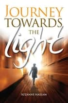 Journey Towards the Light ebook by Suzanne Haslam, Chris Newton