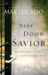 Next Door Savior - Near Enough to Touch, Strong Enough to Trust ebook by Max Lucado