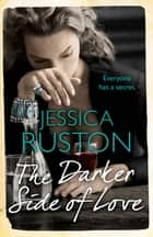 The Darker Side of Love - A gripping novel of secrets, lies and betrayal ebook by Jessica Ruston