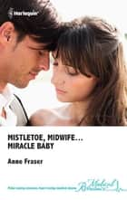 Mistletoe, Midwife...Miracle Baby ebook by Anne Fraser