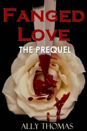 Fanged Love: The Prequel ebook by Ally Thomas
