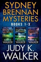 The Sydney Brennan Mystery Series: Books 1-3 ebook by Judy K. Walker