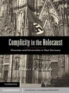 Complicity in the Holocaust - Churches and Universities in Nazi Germany ebook by Robert P. Ericksen