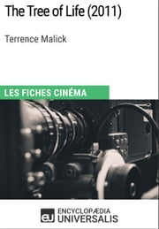 The Tree of Life de Terrence Malick - Les Fiches Cinéma d'Universalis ebook by Encyclopaedia Universalis