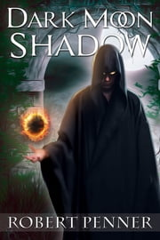 Dark Moon Shadow ebook by Robert Penner