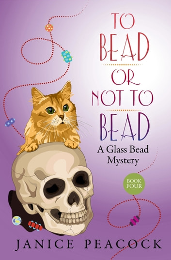 To Bead or Not to Bead, Glass Bead Mystery Series, Book 4 ebook by Janice Peacock