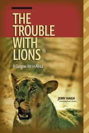 Trouble with Lions (The) - A Glasgow Vet in Africa ebook by Jerry Haigh,Jane Goodall