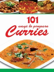 101 Ways To Prepare Curries ebook by Aroona Rejhsinghani