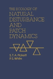 The Ecology of Natural Disturbance and Patch Dynamics ebook by Unknown, Author