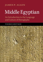 Middle Egyptian: An Introduction to the Language and Culture of Hieroglyphs ebook by Allen, James P.