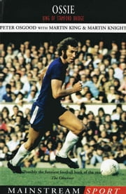 Ossie - King of Stamford Bridge ebook by Peter Osgood,Martin King,Martin Knight