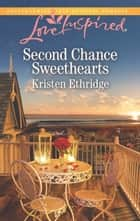 Second Chance Sweethearts (Mills & Boon Love Inspired) ebook by Kristen Ethridge