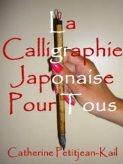 La Calligraphie Japonaise ebook by Catherine Petitjean-Kail