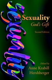 Sexuality - God's Gift ebook by John Howard Yoder,Anne Krabill Hershberger
