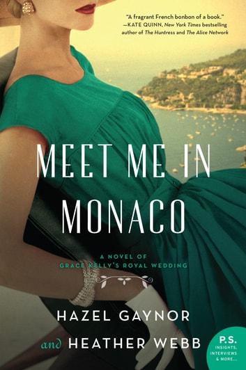 Meet Me in Monaco - A Novel of Grace Kelly's Royal Wedding ebook by Hazel Gaynor,Heather Webb