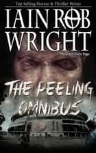 The Peeling Omnibus ebook by Iain Rob Wright
