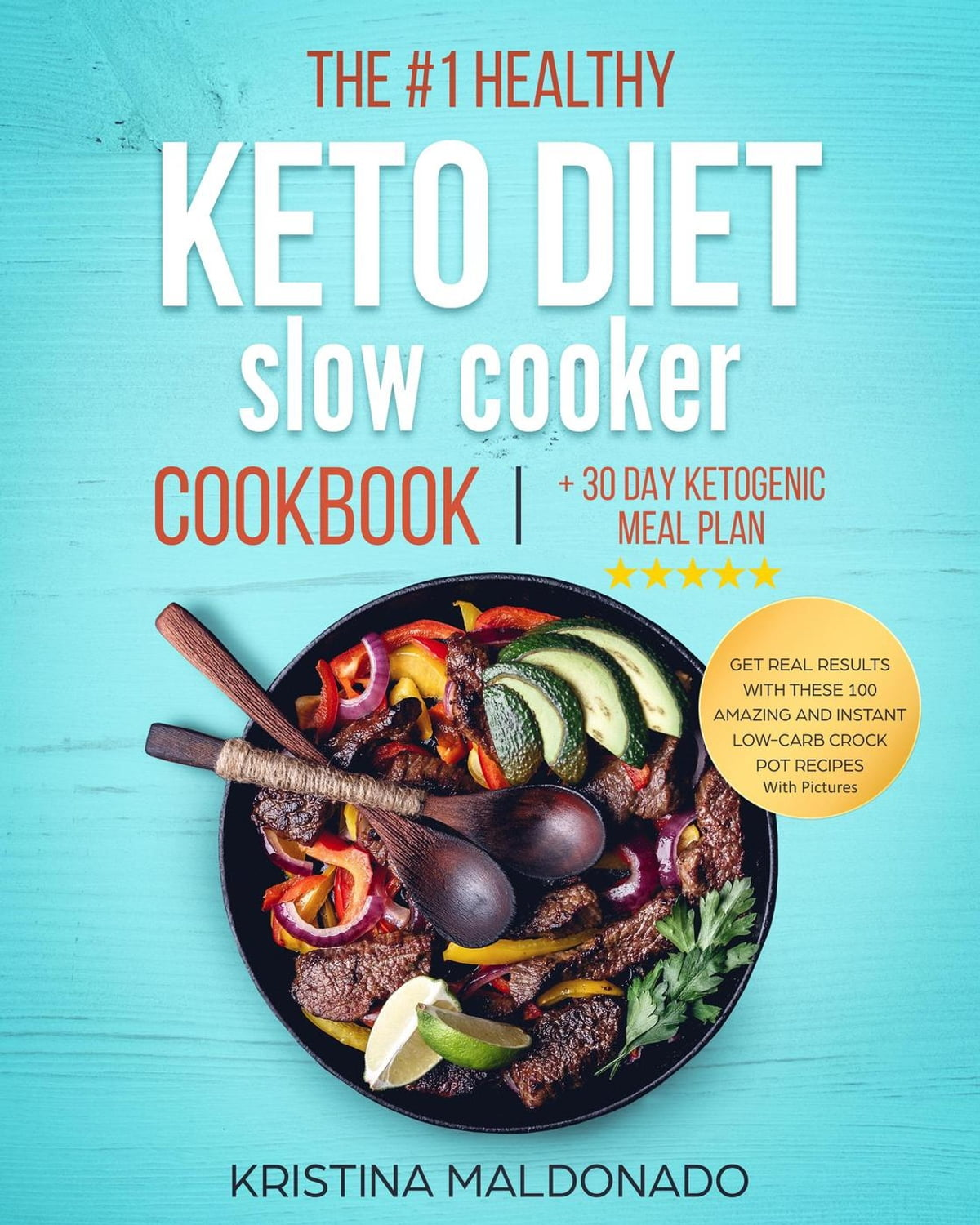 The 1 Healthy Keto Diet Slow Cooker Cookbook 30 Day Ketogenic Meal Plan Get Real Results With These 100 Amazing And Instant Low Carb Crock Pot Recipes With Pictures Healthy One Pot Meals