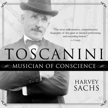 Toscanini - Musician of Conscience audiobook by Harvey Sachs
