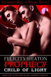 Prophecy: Child of Light (Vampires Realm Romance Series #1) ebook by Felicity Heaton